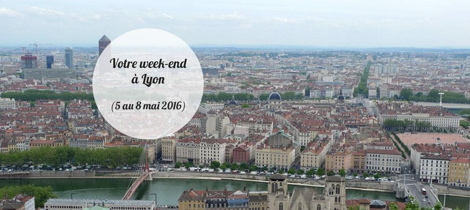 Les coups de cœur du week-end à Lyon (5 au 8 Mai)