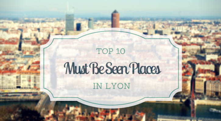 [ENG] The Top 10 Must Be Seen Places in Lyon