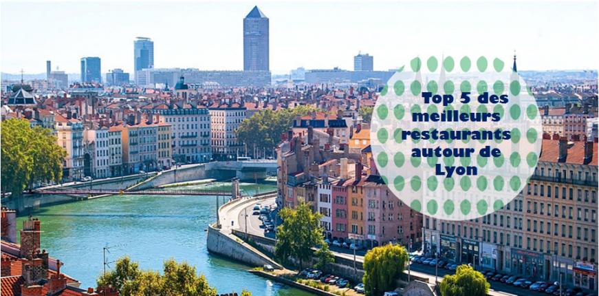 Top 5 des meilleurs restaurants autour de Lyon
