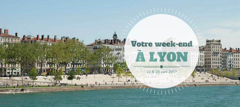Nos coups de cœur du week-end à Lyon (22 – 23 Avril)