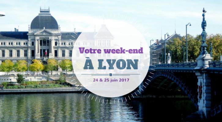 Nos coups de cœur du week-end à Lyon (24-25 juin)