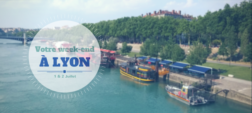 Nos coups de coeur du week-end à Lyon (1-2 juillet)