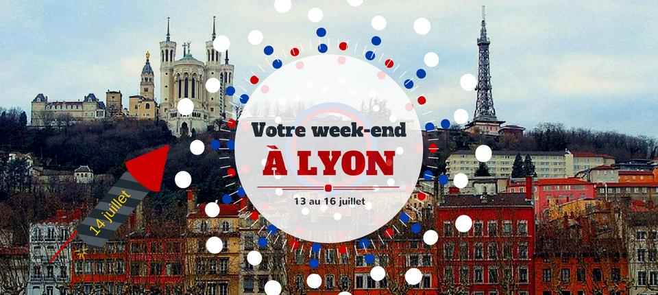 Nos coups de cœur du week-end à Lyon ( 13 au 16 juillet )