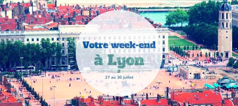 Nos coups de cœur du week-end à Lyon ( 27 au 30 Juillet )