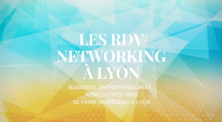 Les RDV networking à Lyon