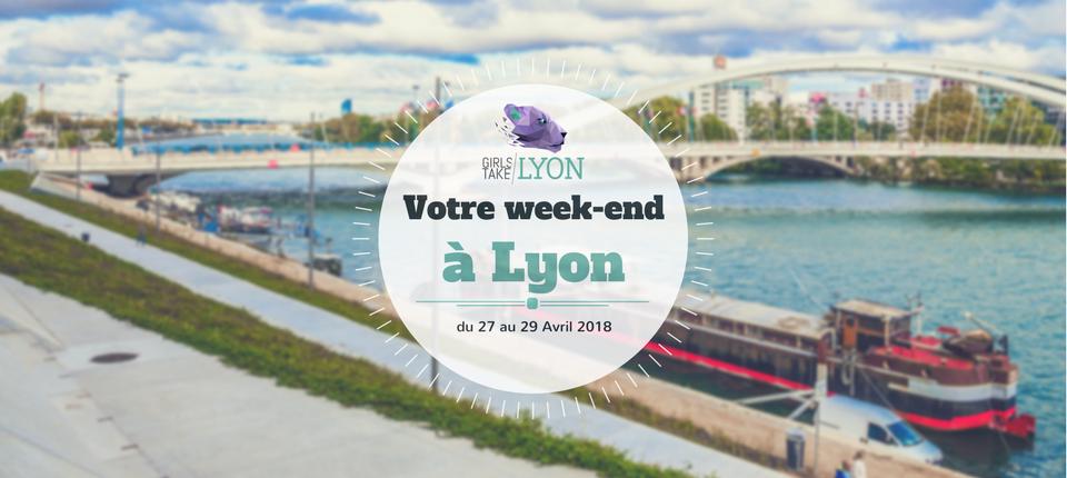 Nos coups de cœur du week-end à Lyon ( 27 au 29 avril )
