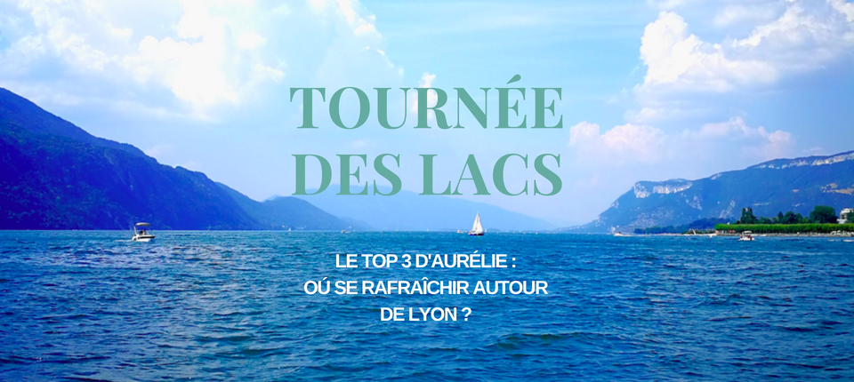Tournée des lacs ! Où se rafraîchir autour de Lyon?