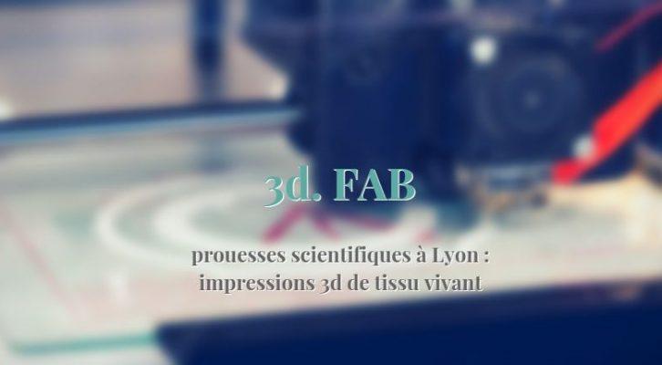 3d. FAB : Imprimer et reconstituer du tissu vivant à Lyon