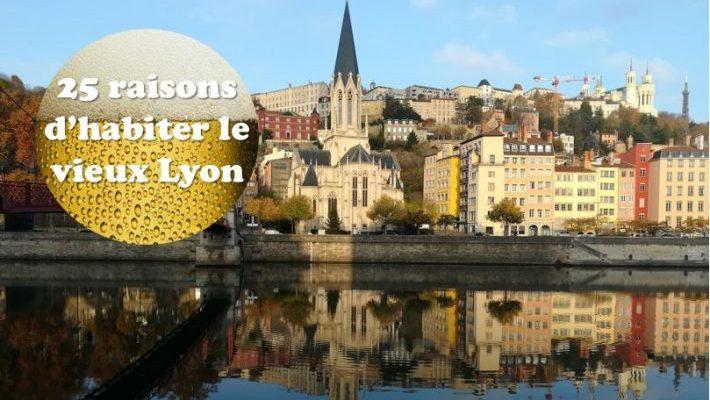 25 raisons d'habiter le vieux Lyon !