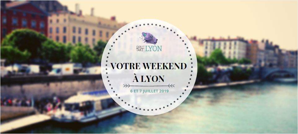 Nos coups de cœur du week-end à Lyon (6 et 7 juillet 2019)