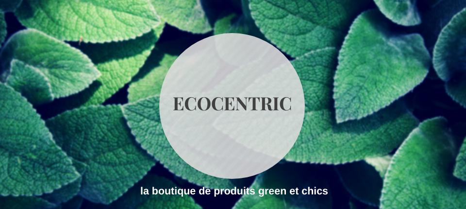 Ecocentric, pour être green et chic !