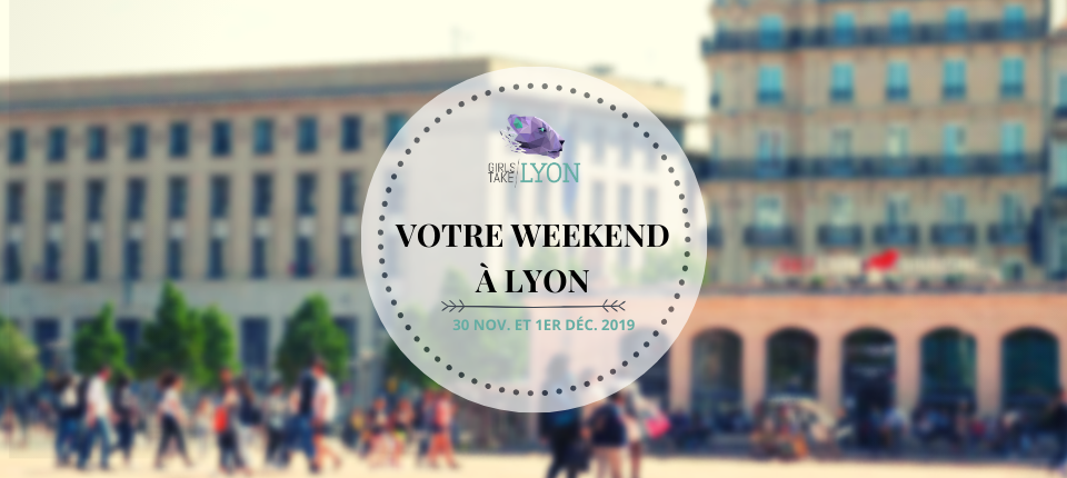 Nos coups de cœur du week-end à Lyon (30 nov.-1 déc.)