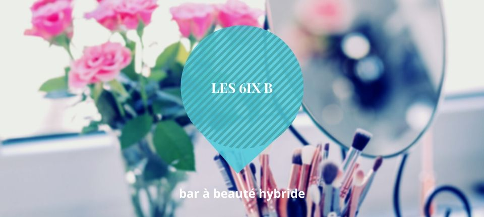 Les 6ix B, un bar à beauté feel good