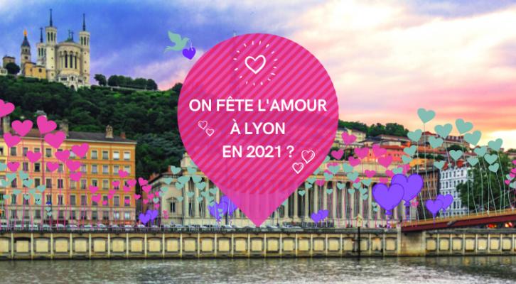 On fête l'amour à Lyon en 2021 ?